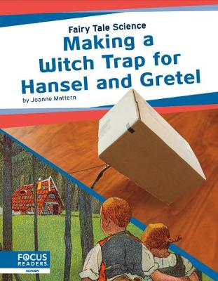 Fairy Tale Science: Making a Witch Trap for Hansel and Gretel by Joanne Mattern
