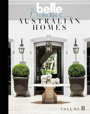 Belle Beautiful Australian Homes Volume II by Belle