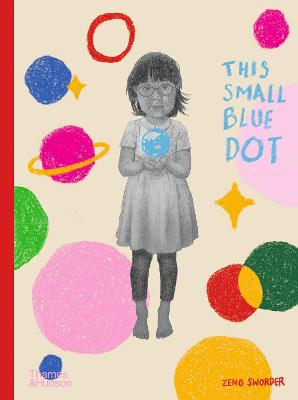 This Small Blue Dot: 2021 CBCA Book of the Year Awards Shortlist Book by Zeno Sworder