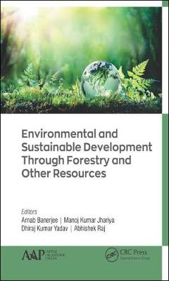 Environmental and Sustainable Development Through Forestry and Other Resources by Arnab Banerjee