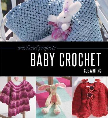 Weekend Projects: Baby Crochet by Sue Whiting