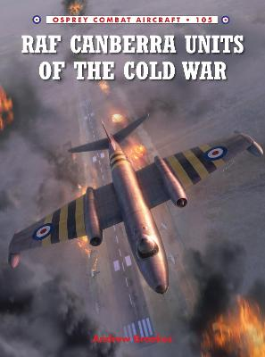RAF Canberra Units of the Cold War by Andrew J. Brookes