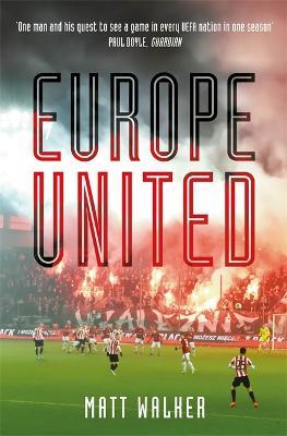 Europe United: 1 football fan. 1 crazy season. 55 UEFA nations by Matt Walker