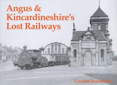 Angus and Kincardineshire's Lost Railways by Gordon Stansfield