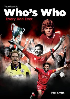 Aberdeen Football Club Who's Who by Dr. Paul Smith