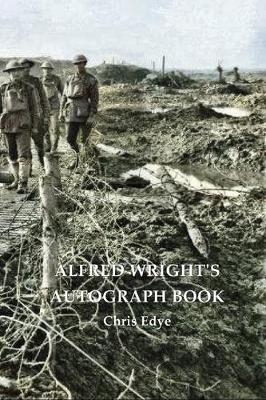ALFRED WRIGHT'S AUTOGRAPH BOOK - Replaced by 9781922473400 by Chris Edye