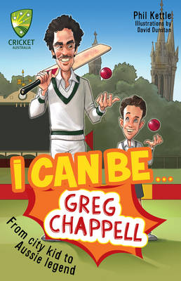Cricket Australia: I Can Be....Greg Chappell by Phil Kettle