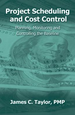 Project Scheduling and Cost Control by James C. Taylor