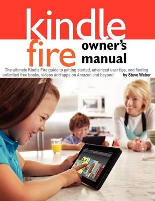 Kindle Fire Owner's Manual by Steve Weber