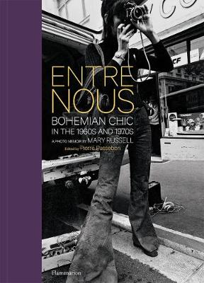 Entre Nous: Bohemian Chic in the 1960s and 1970s: A Photo Memoir by Mary Russell by Mary Russell