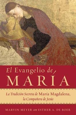 El Evangelio de Mar a: La Tradici n Secreta de Mar a Magdalena, La Compa era de Jes s by Marvin W Meyer