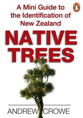 Mini Guide To The Identification Of New Zealand Native Trees by Andrew Crowe