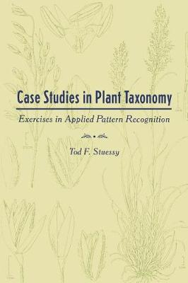 Case Studies in Plant Taxonomy: Exercises in Applied Pattern Recognition by Tod F. Stuessy