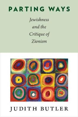 Parting Ways: Jewishness and the Critique of Zionism by Judith Butler
