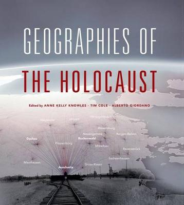Geographies of the Holocaust by Anne Kelly Knowles
