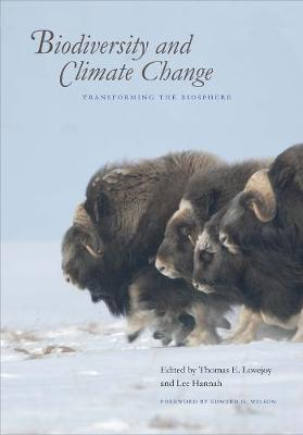 Biodiversity and Climate Change: Transforming the Biosphere by Thomas E. Lovejoy