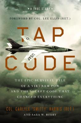 Tap Code: The Epic Survival Tale of a Vietnam POW and the Secret Code That Changed Everything by Carlyle  S. Harris