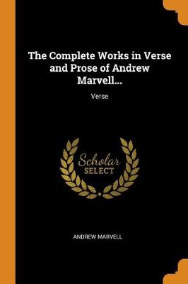 The Complete Works in Verse and Prose of Andrew Marvell...: Verse by Andrew Marvell