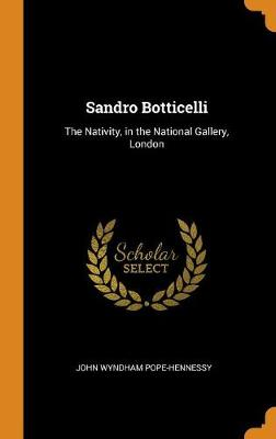 Sandro Botticelli: The Nativity, in the National Gallery, London by John Wyndham Pope-Hennessy