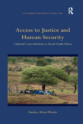 Access to Justice and Human Security: Cultural Contradictions in Rural South Africa by Sindiso Mnisi Weeks