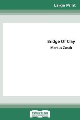 Bridge of Clay (16pt Large Print Edition) by Markus Zusak