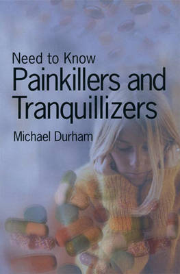 Need to Know: Painkillers and Tranquillisers Hardback by Michael Durham