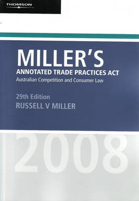 Miller's Annotated Trade Practices Act: Australian Competition and Consumer Law: 2008 by Russell V. Miller