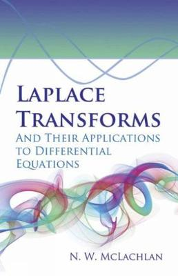 Laplace Transforms and Their Applications to Differential Equations by N. W. McLachlan