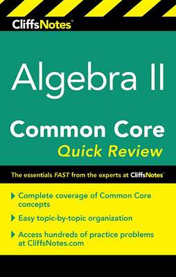 CliffNotes Algebra 2 Common Core Quick Review by Wendy Taub-Hoglund