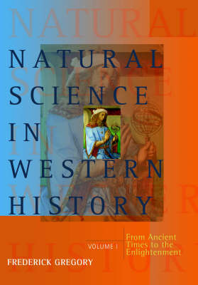 Natural Science in Western History: v.1: From Ancient Times to the Enlightenment by Frederick Gregory