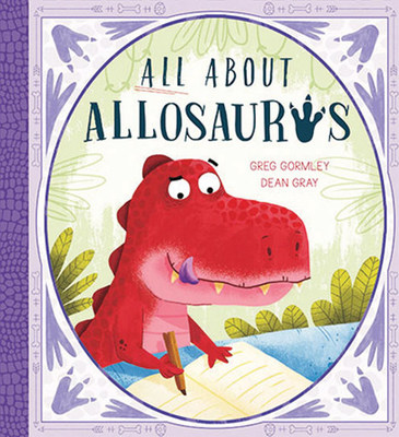 All About Allosaurus by Greg Gormley