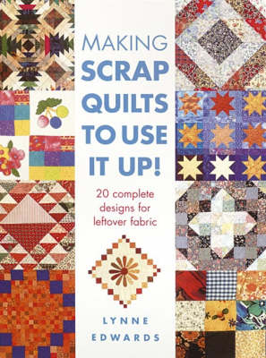 Making Scrap Quilts to Use it up by Lynne Edwards