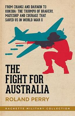 Fight for Australia by Roland Perry