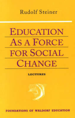 Education as a Force for Social Change by Rudolf Steiner