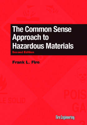 The Common Sense Approach to Hazardous Materials by Frank L. Fire
