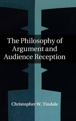 Philosophy of Argument and Audience Reception by Christopher W. Tindale