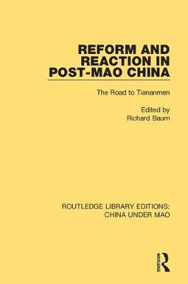 Reform and Reaction in Post-Mao China: The Road to Tiananmen by Richard Baum