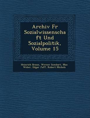 Archiv Fur Sozialwissenschaft Und Sozialpolitik, Volume 15 by Heinrich Braun