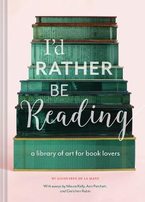 I'd Rather Be Reading by Guinevere De La Mare