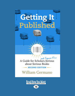 Getting it Published, 2nd Edition: A Guide for Scholars and Anyone Else Serious About Serious Books by William Germano