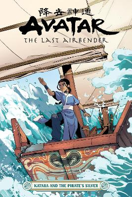 Avatar: The Last Airbender - Katara And The Pirate's Silver by Faith Erin Hicks