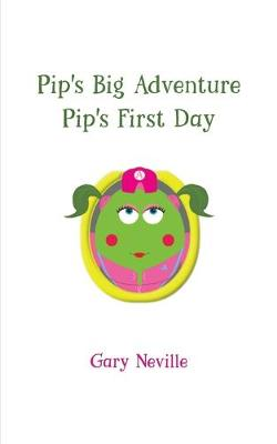 Pip's Big Adventure - Pip's First Day by Gary Neville