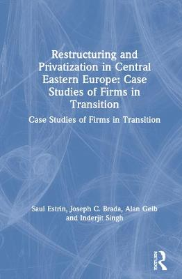 Restructuring and Privatization in Central Eastern Europe by Saul Estrin