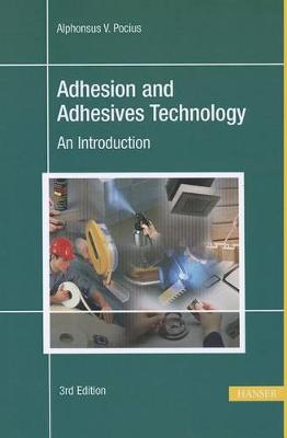 Adhesion and Adhesives Technology 3e by Alphonus V Pocius