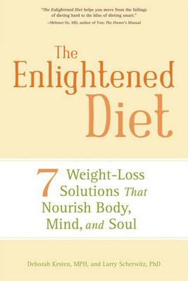 The Enlightened Diet: Seven Weight-loss Solutions That Nourish Body, Mind, and Soul by Deborah Kesten