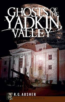 Ghosts of the Yadkin Valley by R G Absher