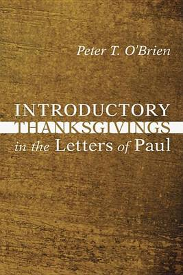 Introductory Thanksgivings in the Letters of Paul by Peter Thomas O'Brien