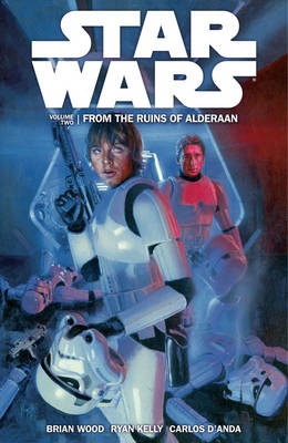 Star Wars Volume 2: From the Ruins of Alderaan by Dr Brian Wood