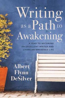 Writing as a Path to Awakening by Albert Flynn DeSilver