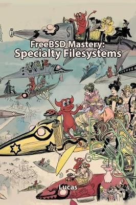 FreeBSD Mastery: Specialty Filesystems by Michael W Lucas
